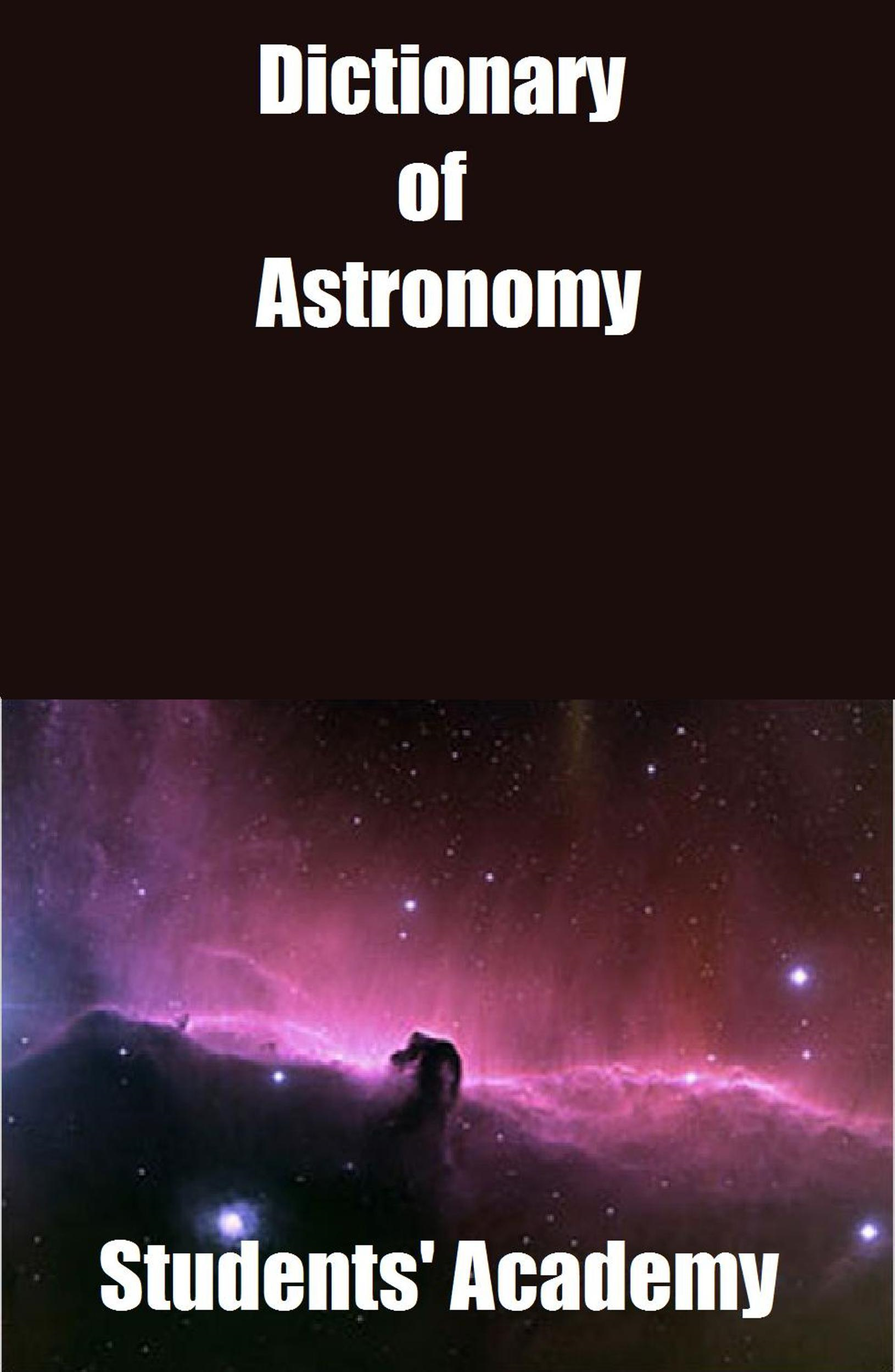 Dictionary of Astronomy By: Students' Academy