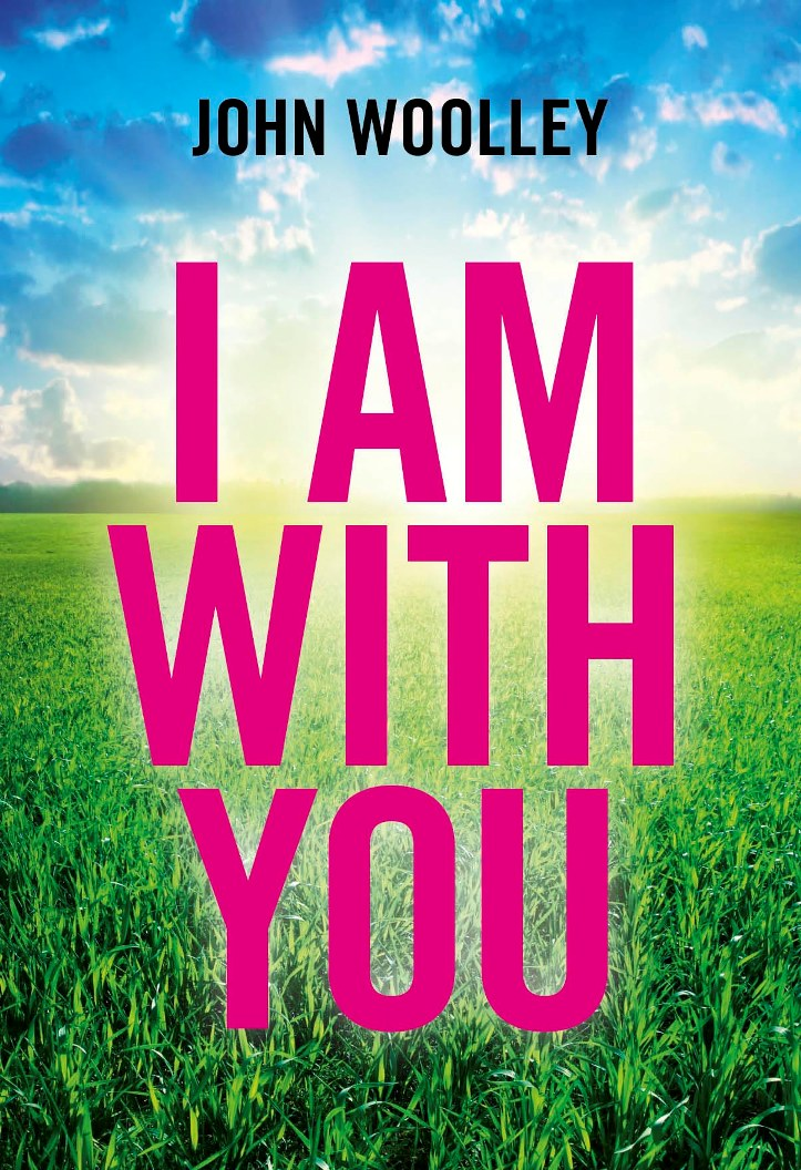 I Am With You By: John Woolley