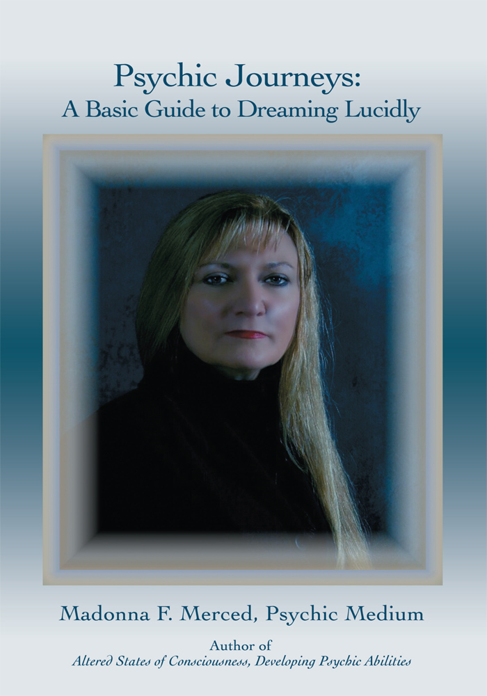 Psychic Journeys: A Basic Guide to Dreaming Lucidly By: Madonna Merced