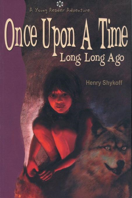 Once Upon a Time Long, Long Ago By: Shykoff, Henry