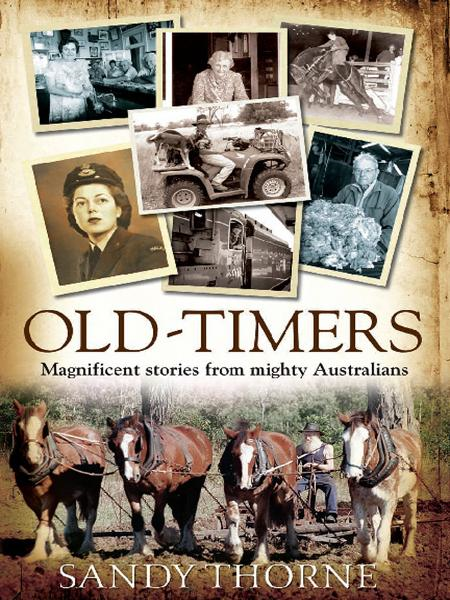 Old-Timers: Magnificent stories from mighty Australians By: Sandy Thorne