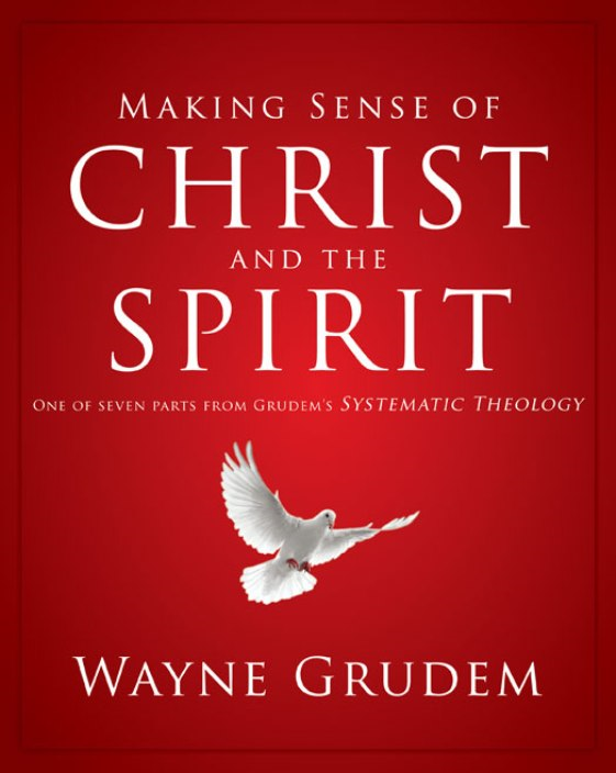 Making Sense of Christ and the Spirit By: Wayne   Grudem