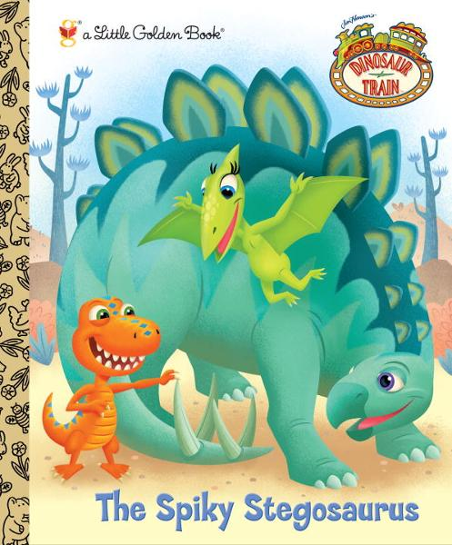 The Spiky Stegosaurus (Dinosaur Train) By: Andrea Posner-Sanchez,Dave Aikins