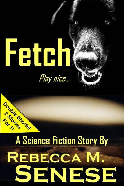 Fetch: A Science Fiction Story By: Rebecca M. Senese