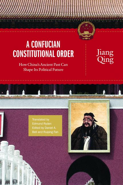 A Confucian Constitutional Order How China's Ancient Past Can Shape Its Political Future