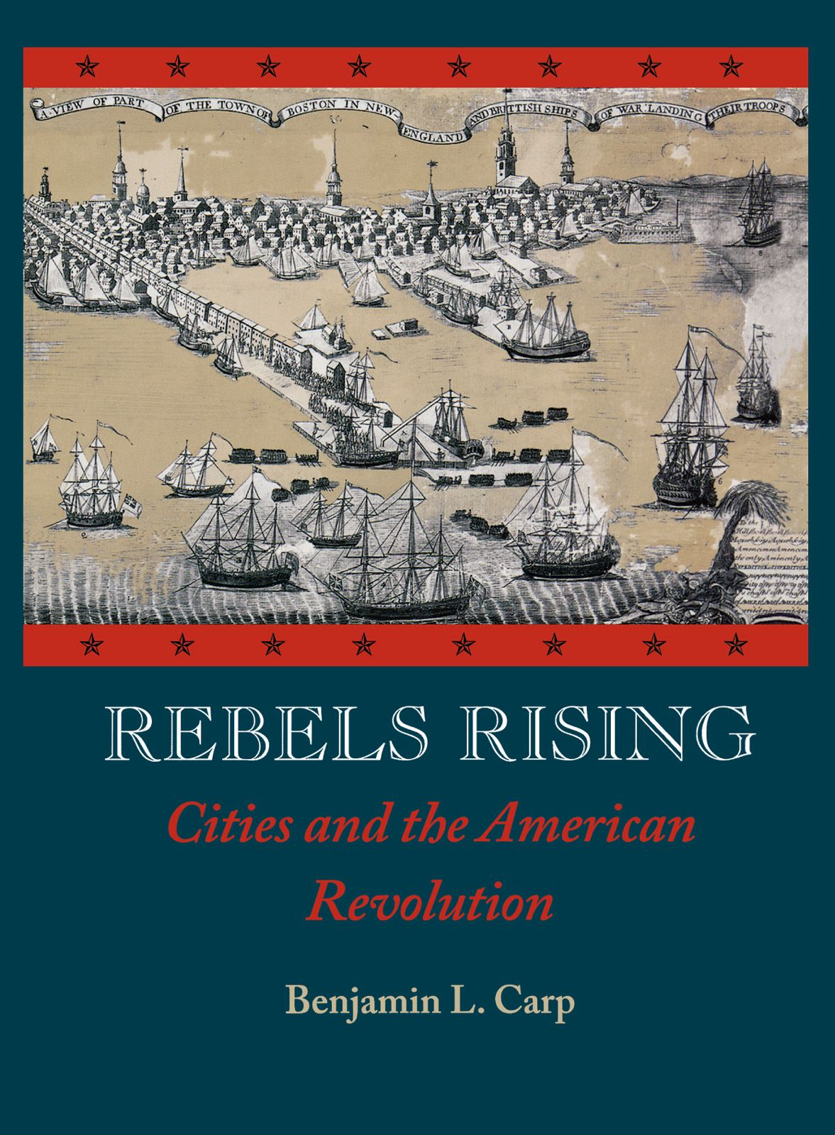 Rebels Rising : Cities and the American Revolution