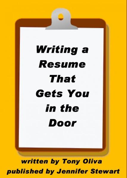 Writing a Resume That Gets You in the Door By: Tony Oliva