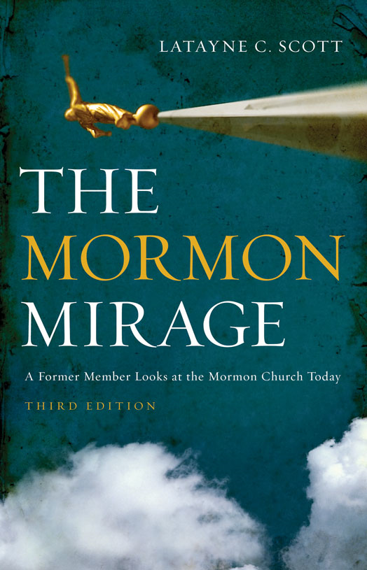 The Mormon Mirage: A Former Member Looks at the Mormon Church Today By: Latayne C. Scott