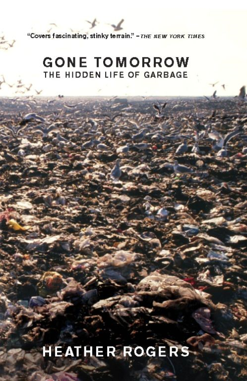 Gone Tomorrow: The Hidden Life of Garbage By: Heather Rogers