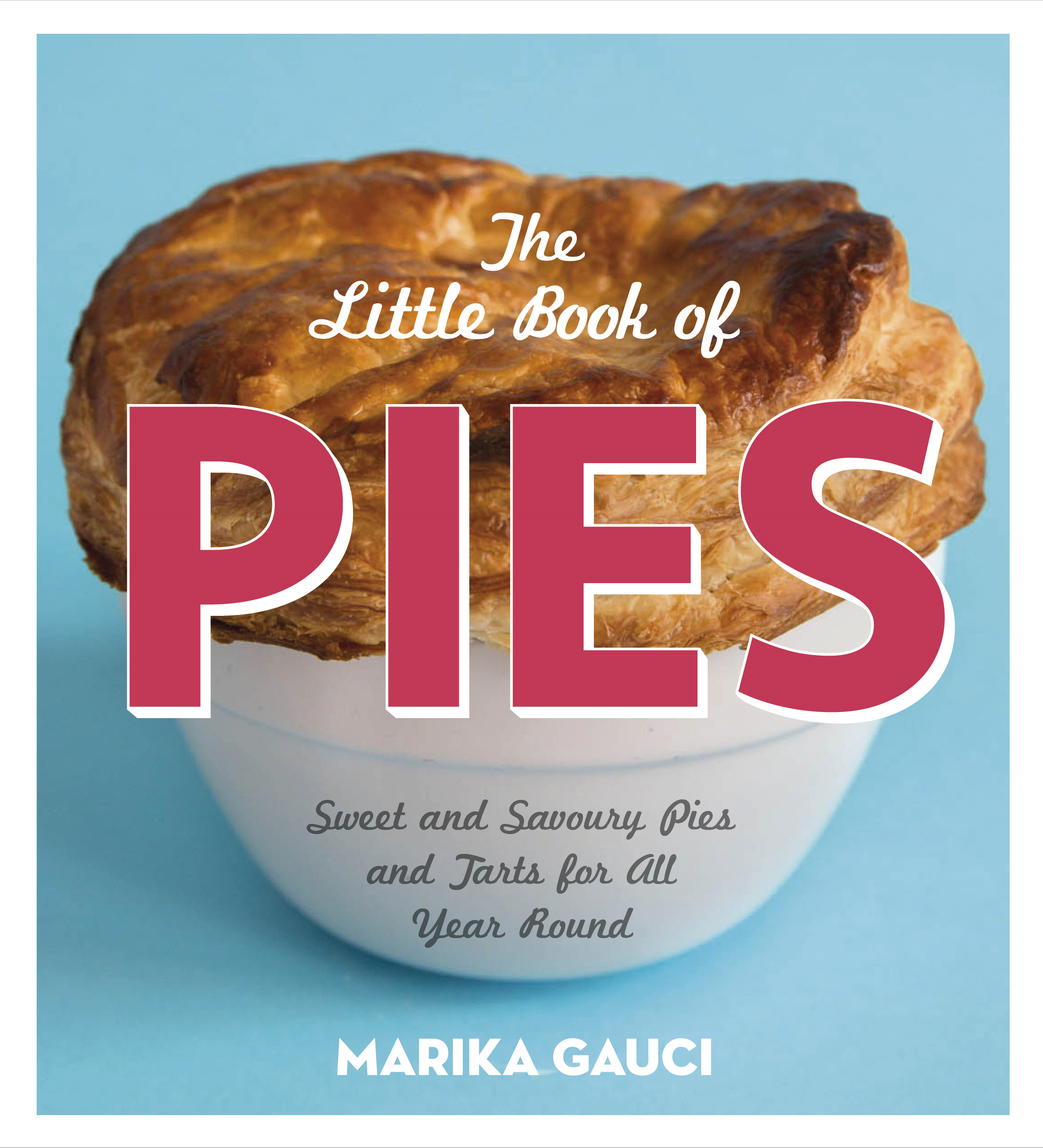The Little Book of Pies Sweet and Savoury Pies and Tarts For All Year Round