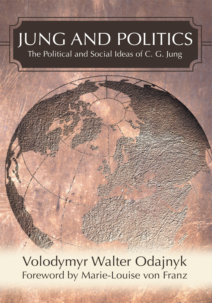 JUNG AND POLITICS By: Volodymyr Odajnyk