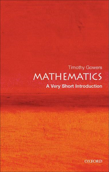 Mathematics: A Very Short Introduction By: Timothy Gowers