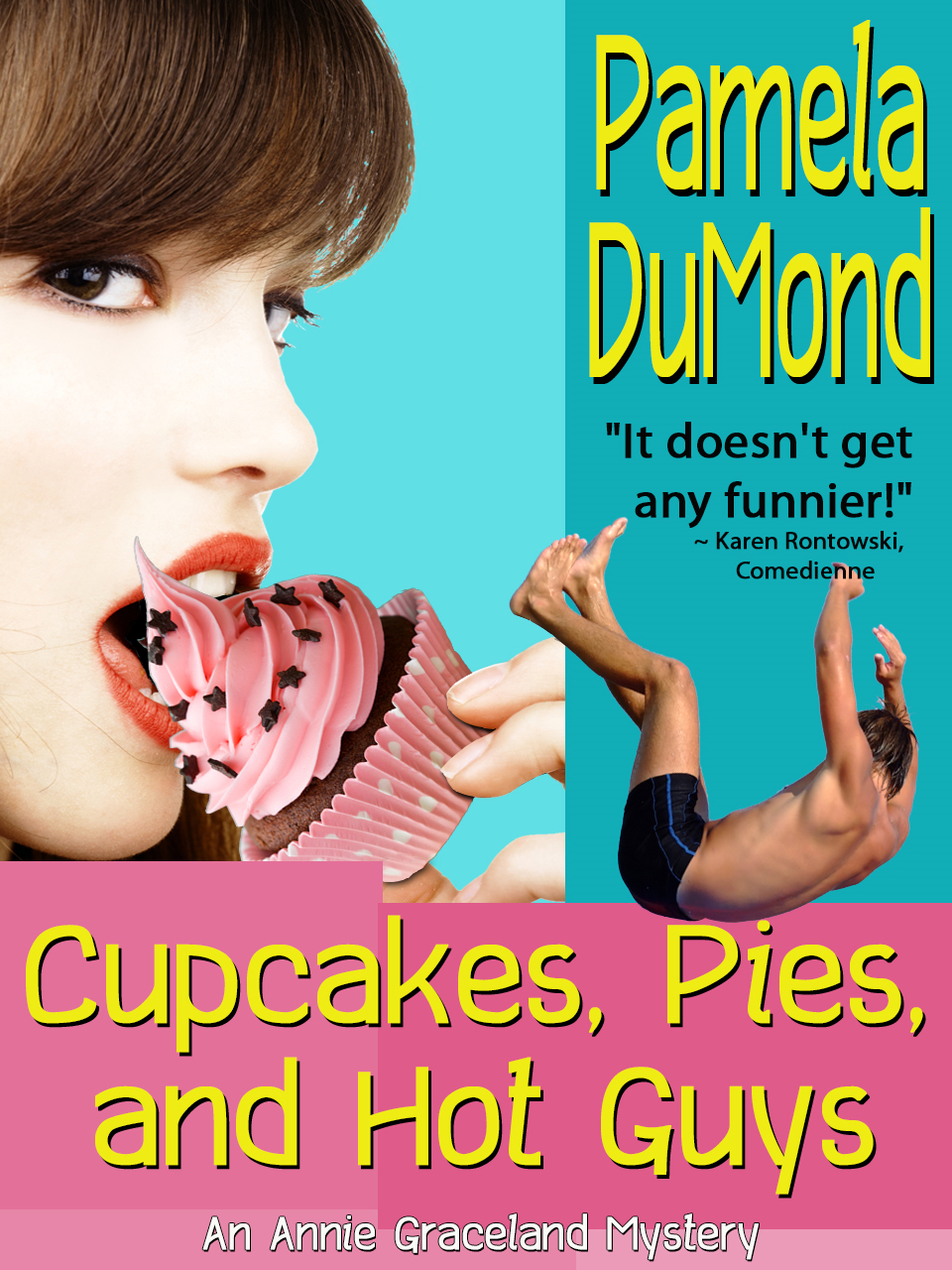 Cupcakes, Pies, and Hot Guys By: Pamela DuMond