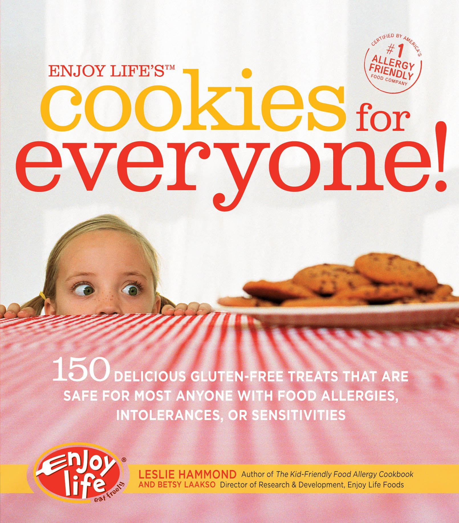 Enjoy Life's Cookies for Everyone!: 150 Delicious Gluten-Free Treats that are Safe for Most Anyone with Food Allergies, Intolerances, an By: Leslie Hammond,Betsy Laakso