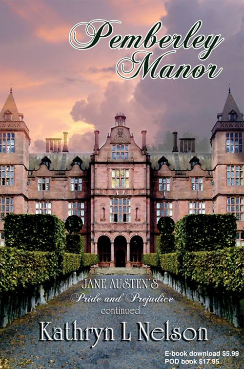 Pemberley Manor: Darcy and Elizabeth, for better or for worse By: Kathryn L. Nelson