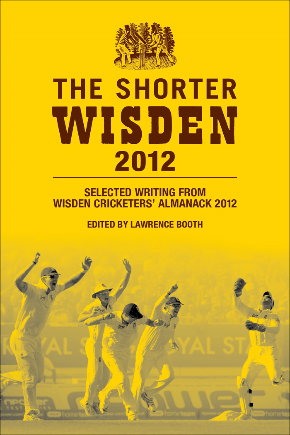 The Shorter Wisden 2012 The Best Writing from Wisden Cricketers' Almanack 2012