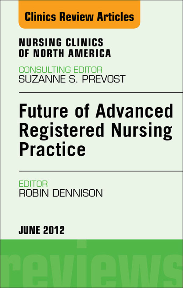 Future of Advanced Registered Nursing Practice,  An Issue of Nursing Clinics
