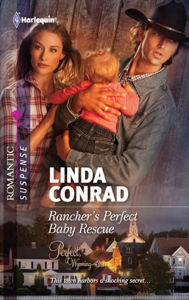 Rancher's Perfect Baby Rescue By: Linda Conrad
