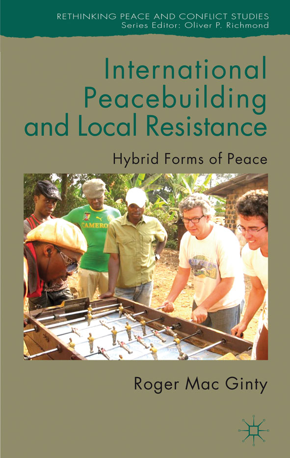 International Peacebuilding and Local Resistance Hybrid Forms of Peace