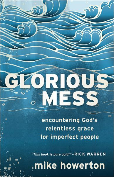 Glorious Mess By: Mike Howerton