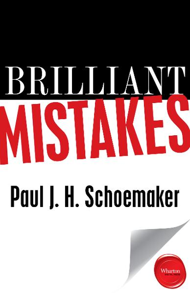 Brilliant Mistakes By: Paul J. H. Schoemaker
