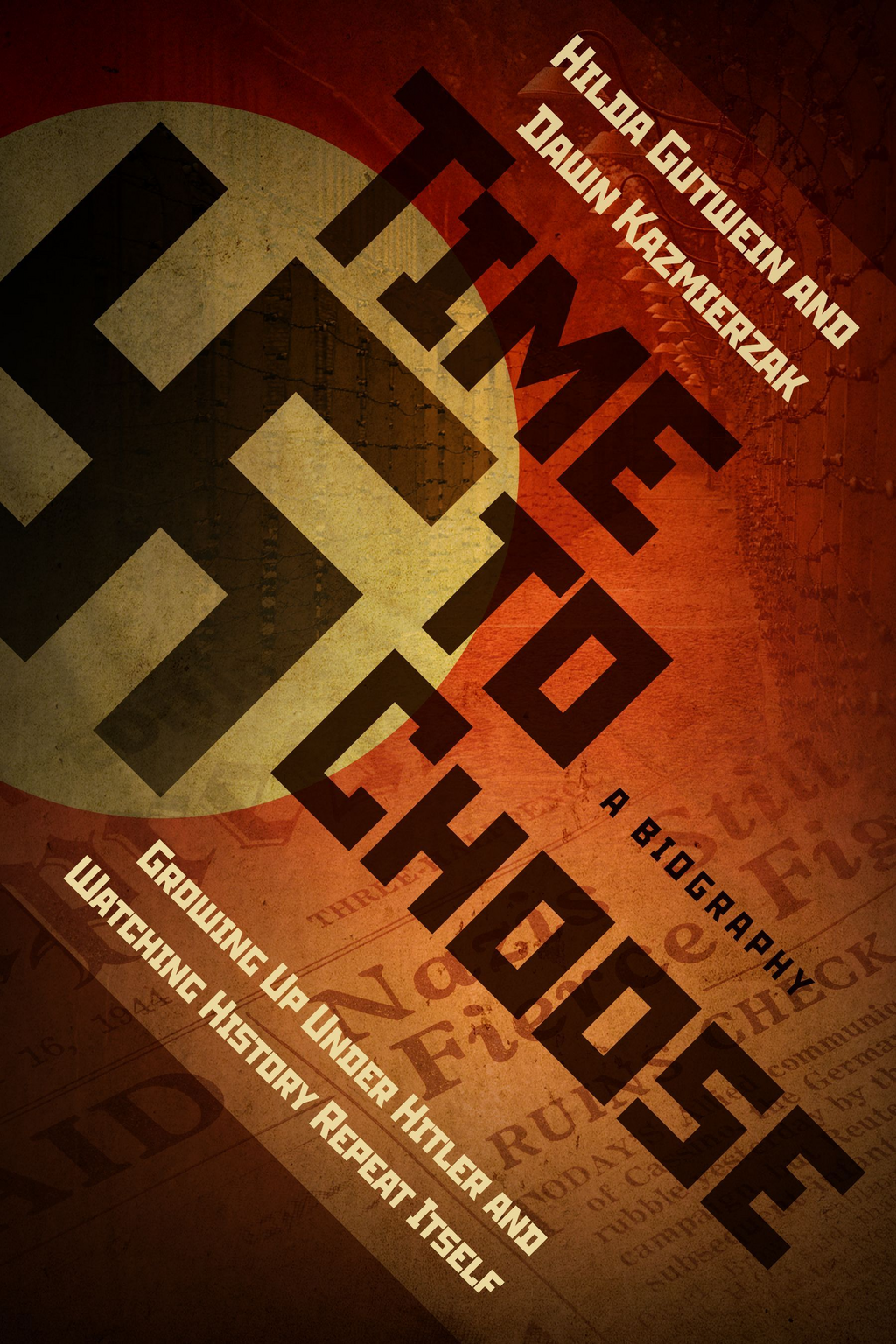 Time To Choose: Growing Up Under Hitler and Watching History Repeat Itself