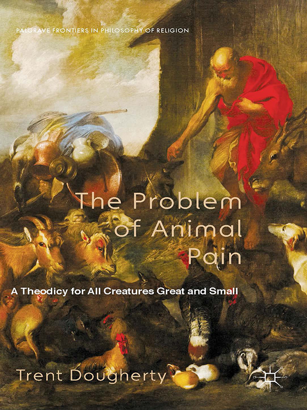 The Problem of Animal Pain A Theodicy For All Creatures Great And Small
