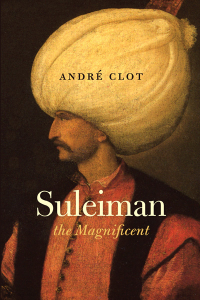 Suleiman the Magnificent By: Andre Clot