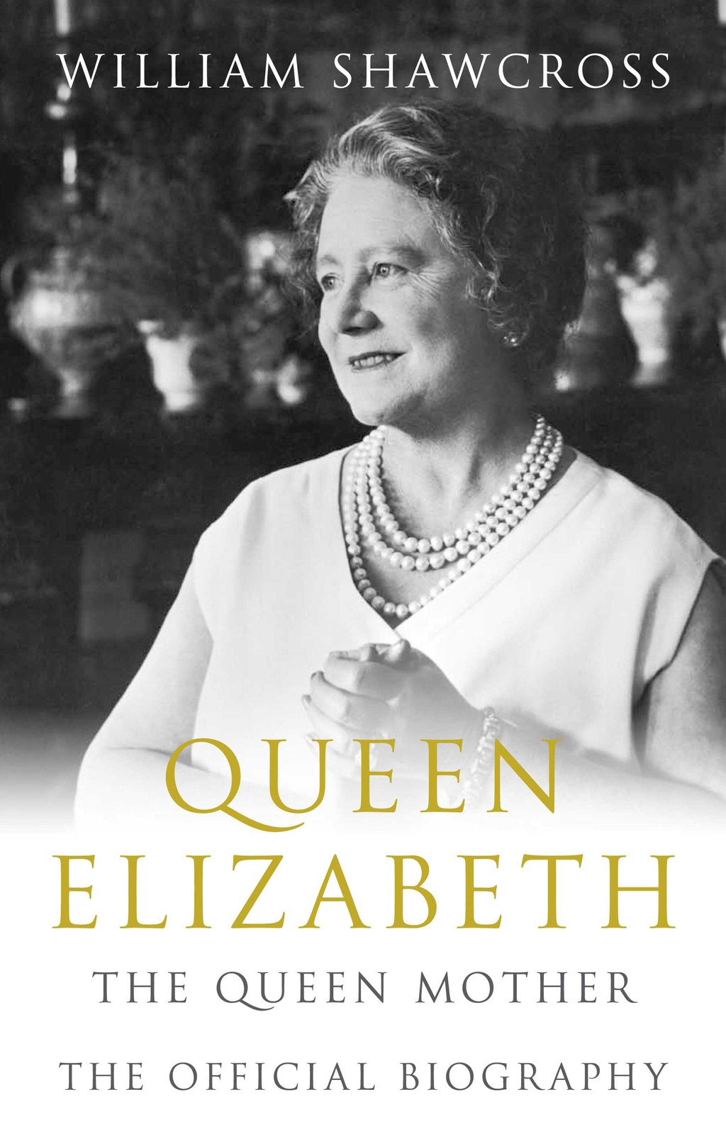 Queen Elizabeth the Queen Mother: The Official Biography The Official Biography