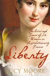 Liberty: The Lives And Times Of Six Women In Revolutionary France: