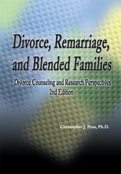 Divorce, Remarriage, and Blended Families By: Christopher J. Pino