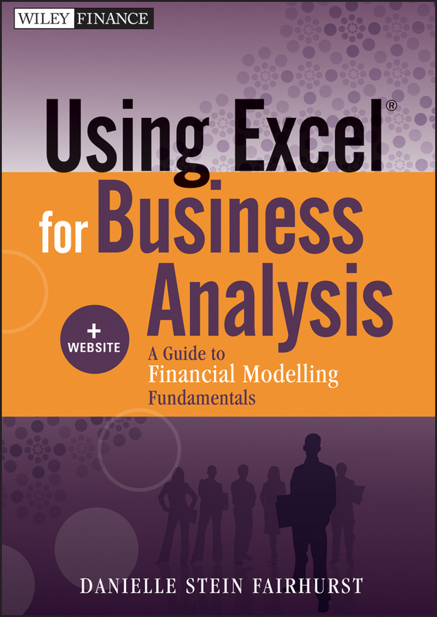 Using Excel for Business Analysis By: Danielle Stein Fairhurst