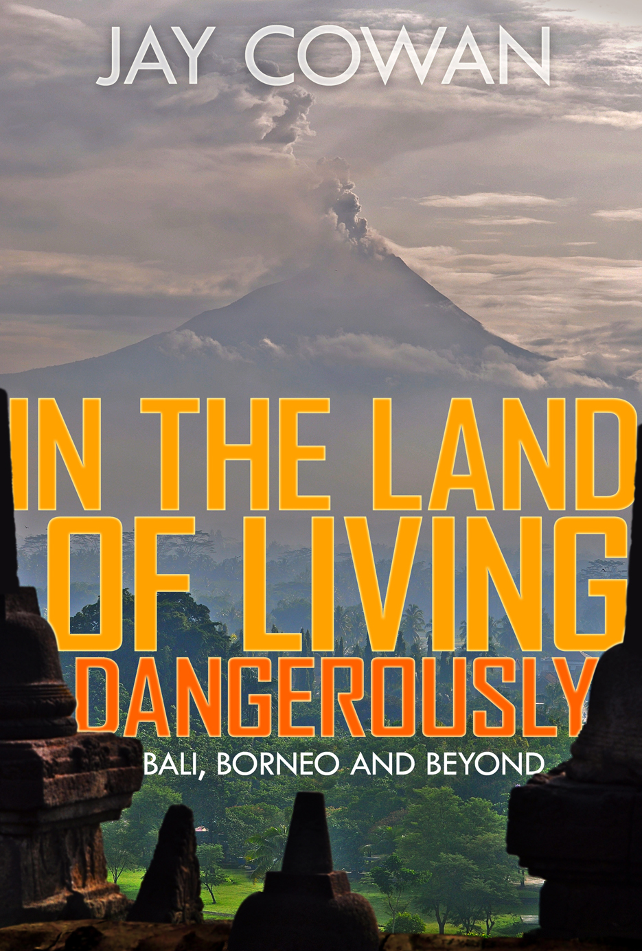 In the Land of Living Dangerously By: Jay Cowan