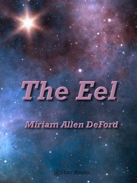 The Eel By: Miriam Allen DeFord