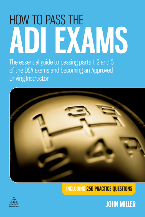 How to Pass the ADI Exams: The Essential Guide to Passing Parts 1, 2 and 3 of the DSA Exams and Becoming an Approved Driving Instructor