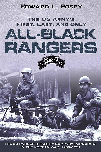 US Army's First Last and Only All-Black Rangers: The 2d Ranger Infantry Company (Airborne) in the Korean War 1950-1951