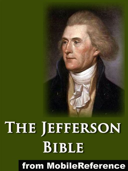 The Jefferson Bible, Or The Life And Morals Of Jesus Of Nazareth  (Mobi Classics) By: Thomas Jefferson