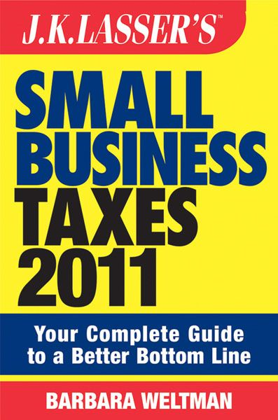 J.K. Lasser's Small Business Taxes 2011 By: Barbara Weltman