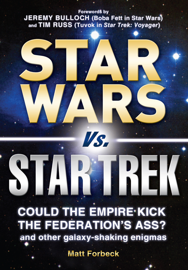 Star Wars Vs. Star Trek: Could the Empire kick the Federation's ass? And other galaxy-shaking enigmas By: Matt Forbeck