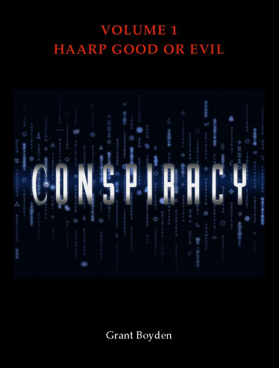 Conspiracy: HAARP By: Grant Boyden