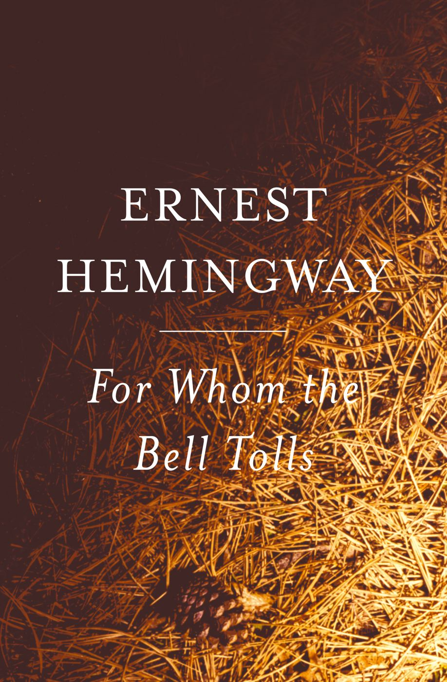 For Whom the Bell Tolls By: Ernest Hemingway