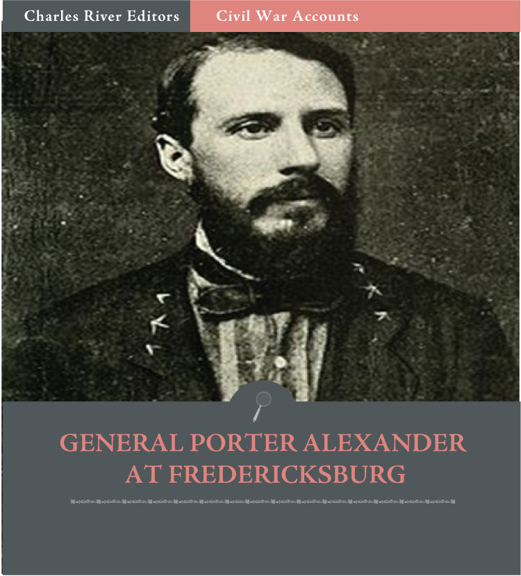 General Edward Porter Alexander at Fredericksburg: Letters to the Southern Historical Society (Illustrated Edition)