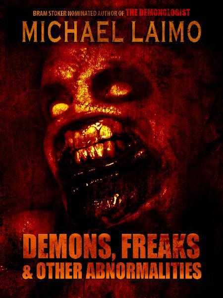 Demons, Freaks & Other Abnormalities By: Michael Laimo