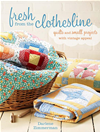 Fresh From The Clothesline: Quilts And Small Projects With Vintage Appeal: