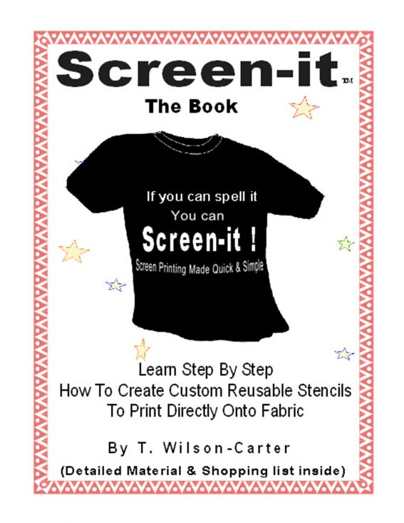 Screen–it ™ Do it yourself screen printing: If you can spell it, you can screen it!