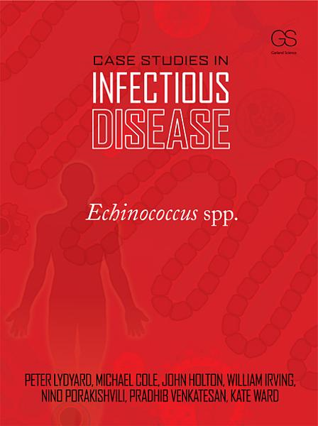 Case Studies in Infectious Disease: Echinococcus spp.