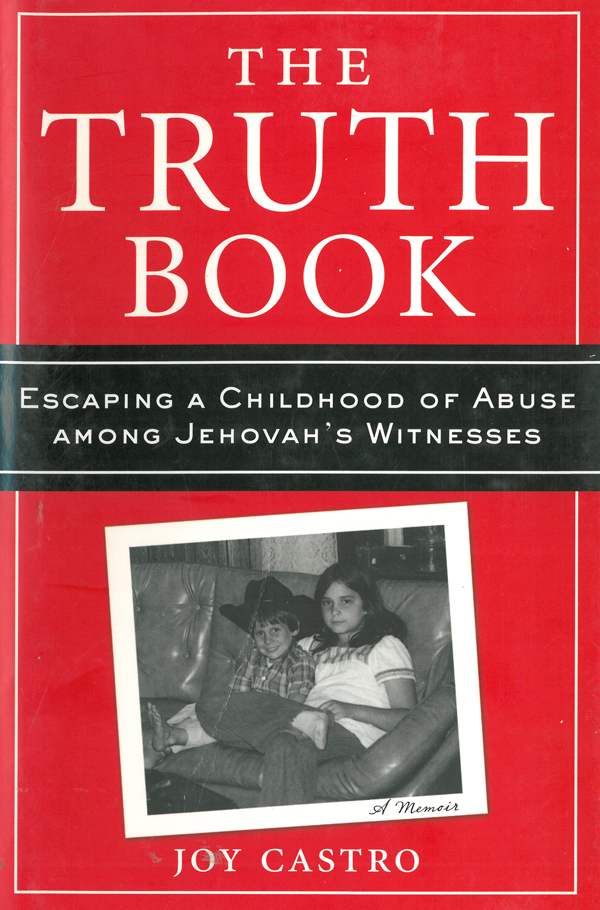 The Truth Book: Escaping a Childhood of Abuse Among Jehovah's Witnesses By: Joy Castro