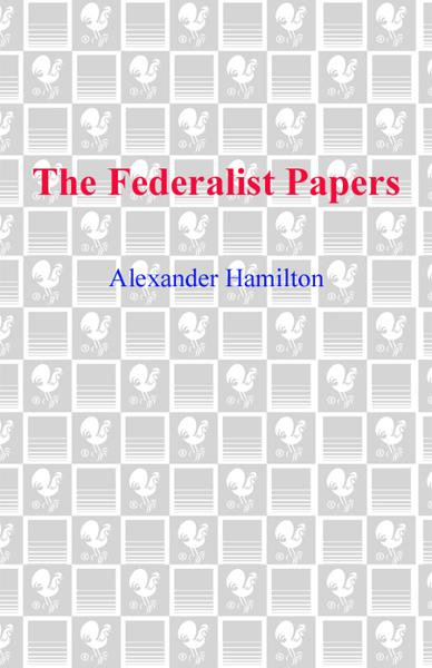 The Federalist Papers By: Alexander Hamilton,James Madison,John Jay