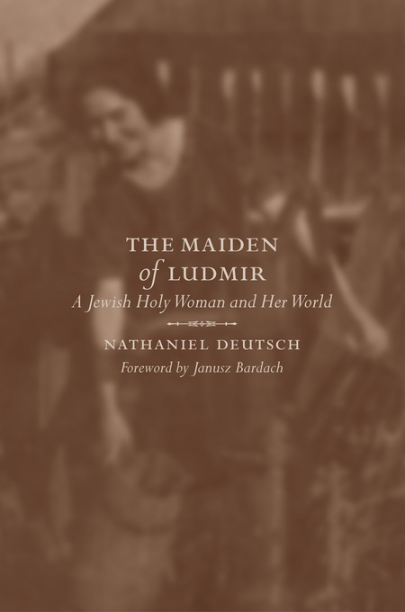 The Maiden of Ludmir: A Jewish Holy Woman and Her World