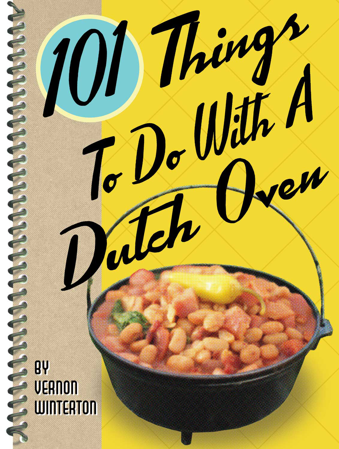 101 Things to Do with a Dutch Oven By: Vernon Winterton